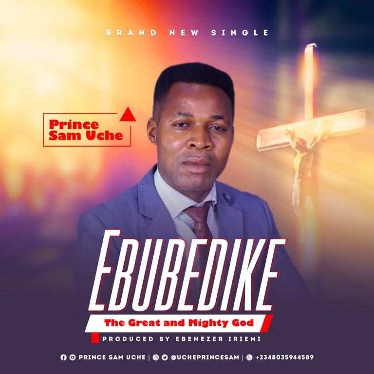Prince Sam Uche Ebubedike Mp3 DOwnload