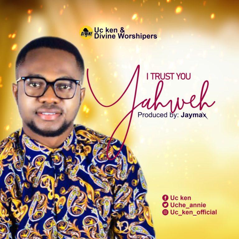 UC Ken - I Trust You Yahweh MP3 Download