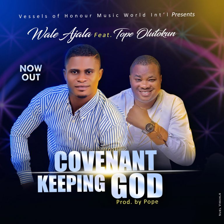 Wale Ajala ft.Tope Olutokun - Covenant Keeping God
