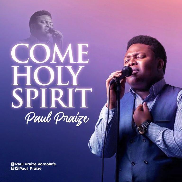 Paul Praize Come Holy Spirit Mp3