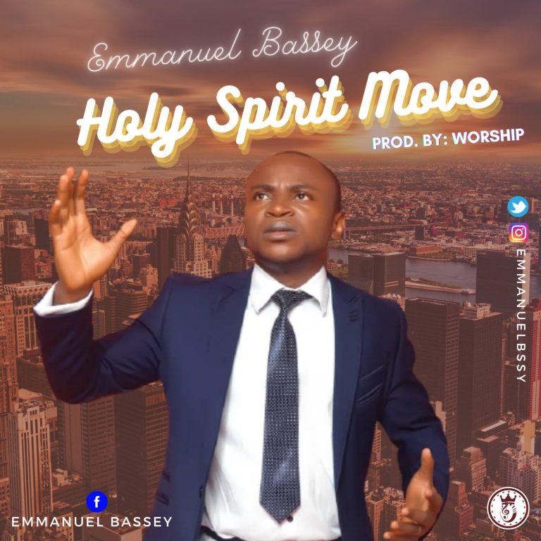 Emmanuel Bassey - Holy Spirit Move MP3 DOwnload