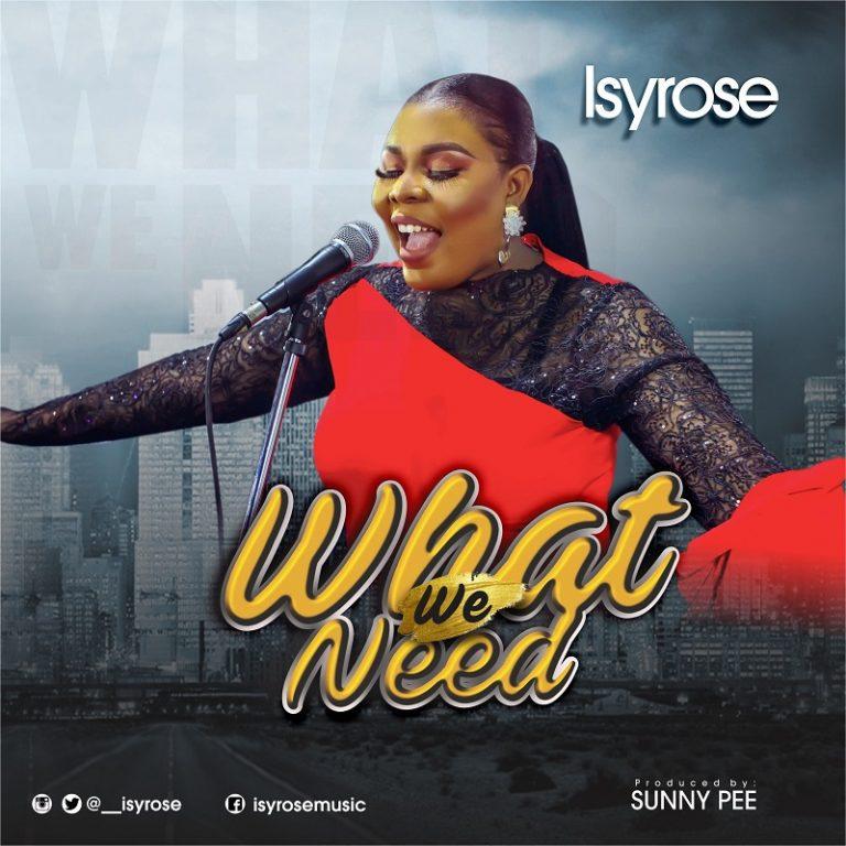 Isyrose - What we Need