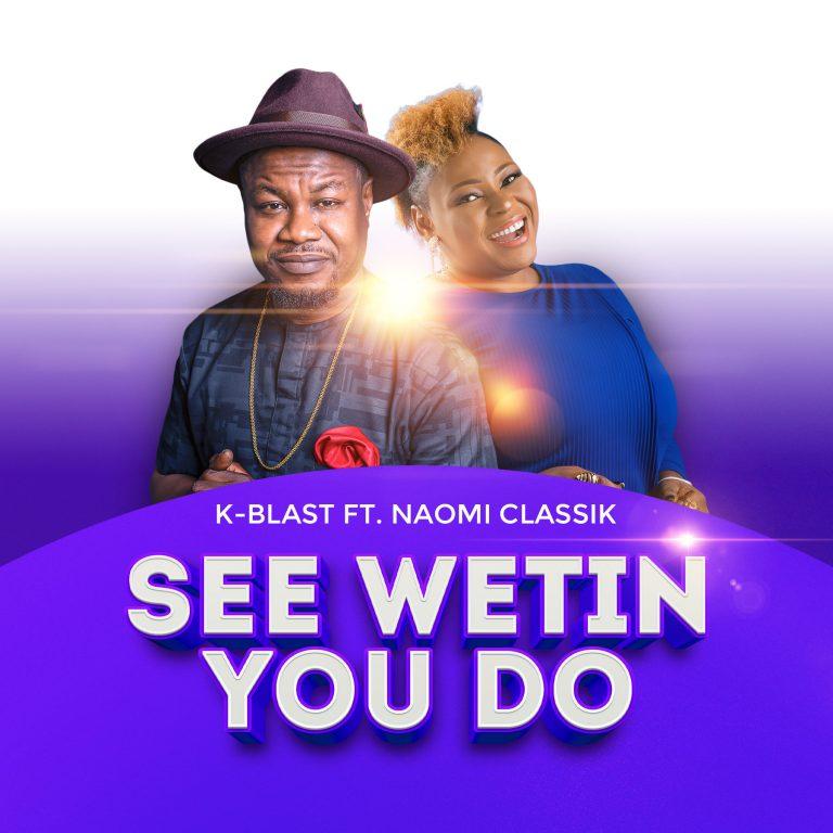 K-Blast ft. Naomi Classik See Wetin You Do
