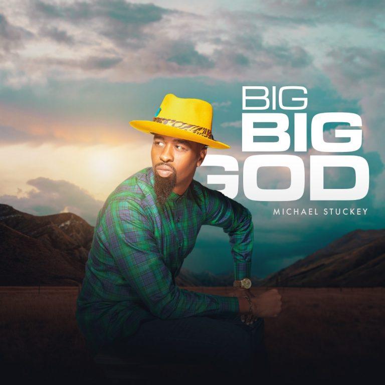 Michael Stuckey Big Big God Mp3 Download