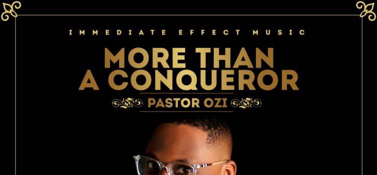 Pastor Ozi - More Than A Conqueror Album