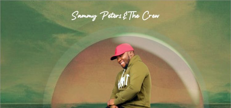 Sammy Peters & the Crew You Deserve it
