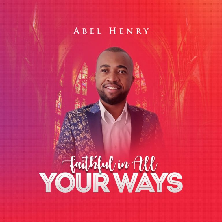 Abel henry Faithful in all Your Ways Mp3 DOwnloadd