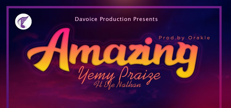 Yemy Praize ft Efe Nathan Amazing Mp3 Download