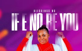Blessings Ng If E No Be You