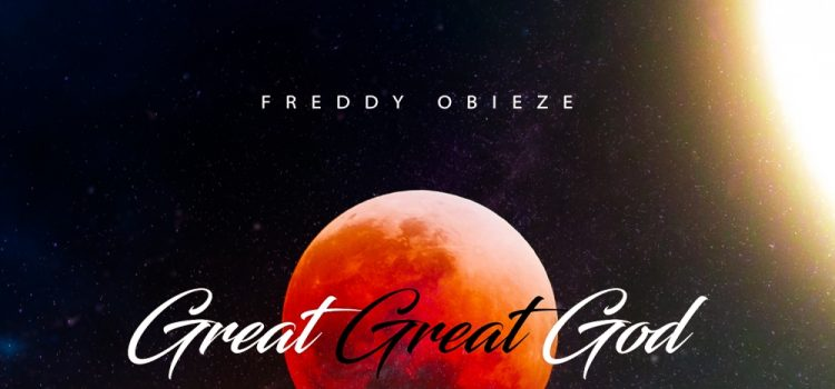 Freddy Obieze Great Great God