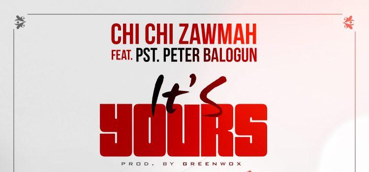 Chichi Zawmah ft Pst Peter Balogun It's Yours