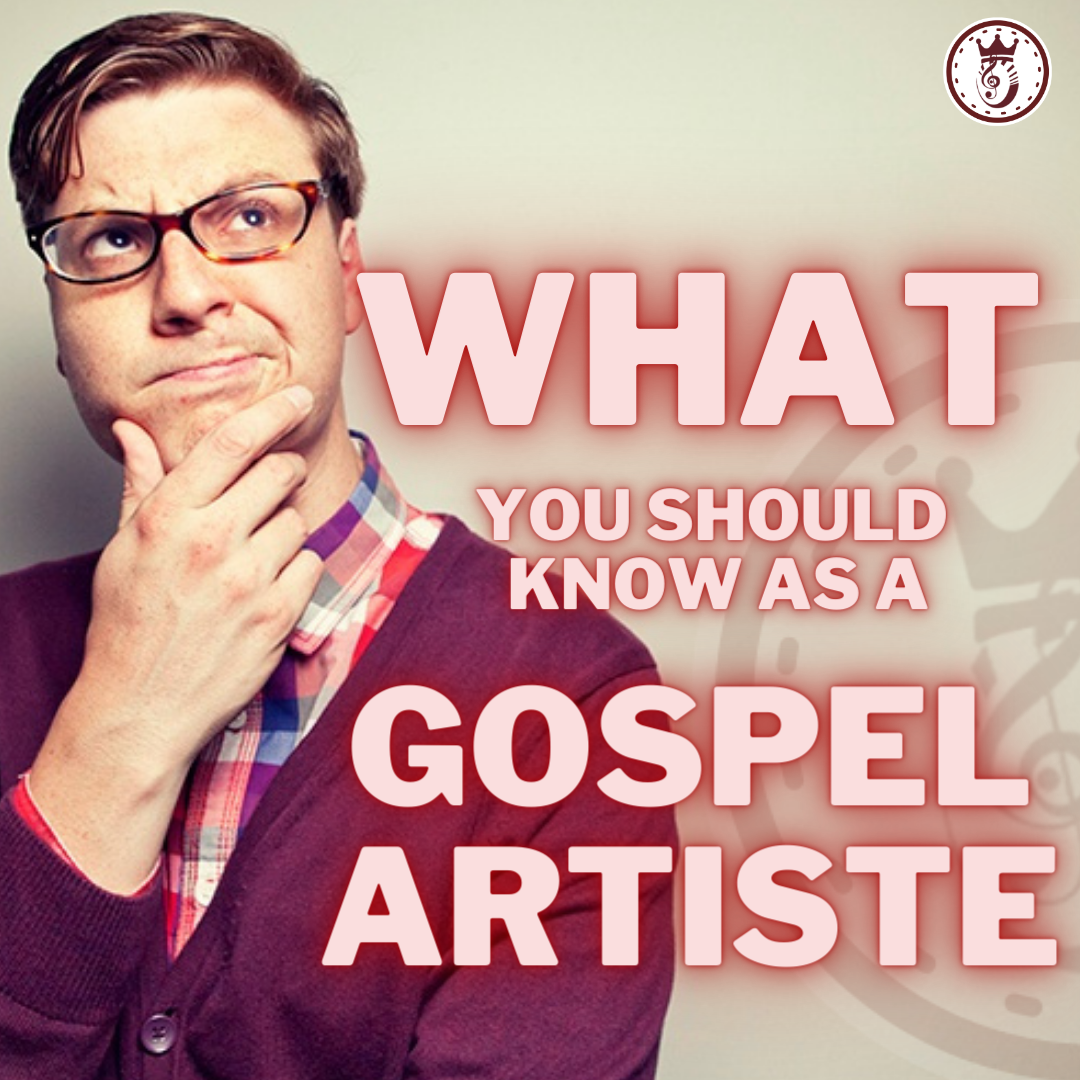 What you should know as a Gospel Artiste