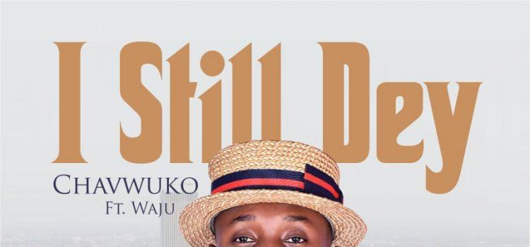 DOwnload Mp3 I Still Dey by Chavwuko