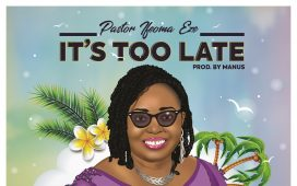 It's Too late by Pastor Ifeoma Eze