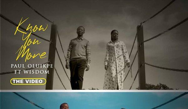 Paul Oluikpe ft Wisdom Know you more