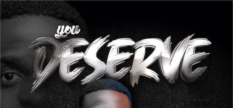 You Deserve by teddy Osazee