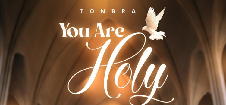 YoU Are Holy by Tonbra Mp3
