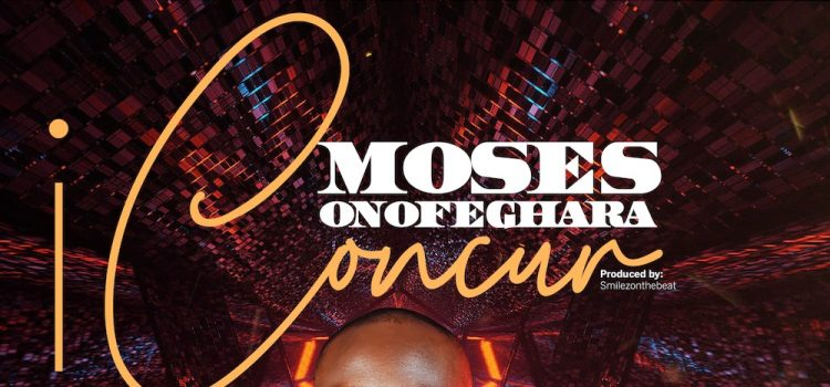 I Concur by Moses Onofeghara Mp3 Download
