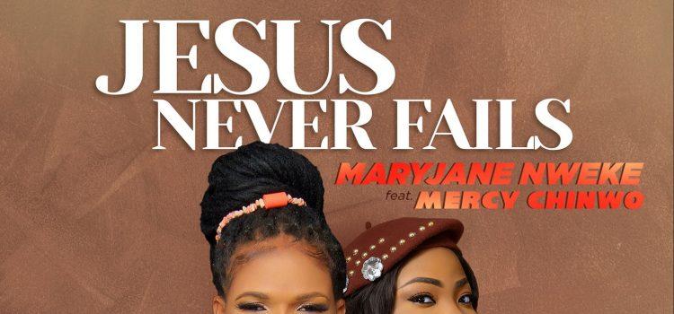 Jesus Never Fails by Maryjane Nweke Mp3 Download