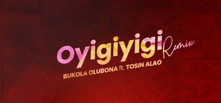 Oyigiyigi Remix by Bukola Olubona Mp3 Download