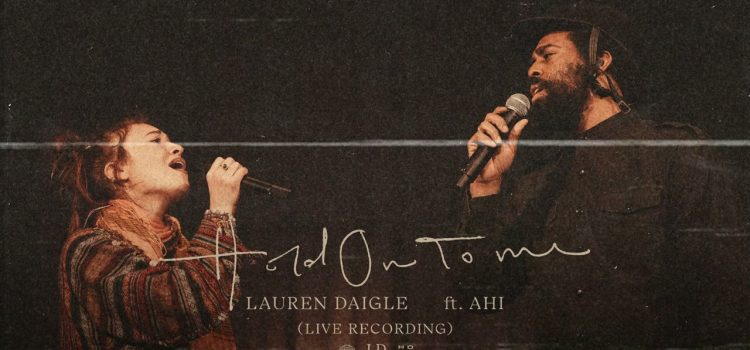 Lauren Daigle Hold On To Me ft Ahi Live
