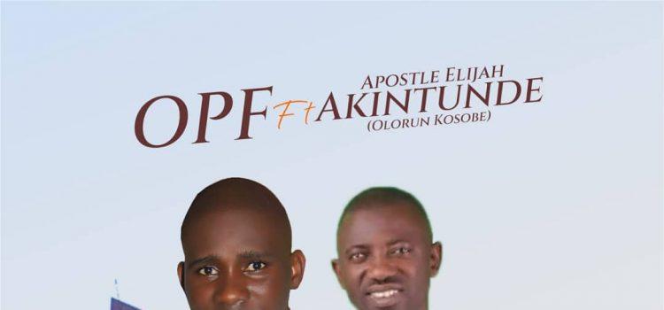 OPF - Ogo To Soro (ft. Apostle Elijah Akintunde)