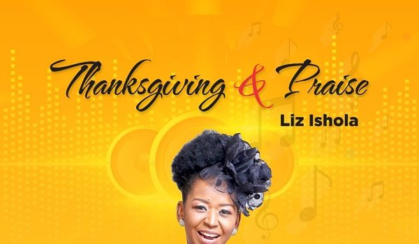 Thanksgiving and Praise by Liz Ishola MP3 Download