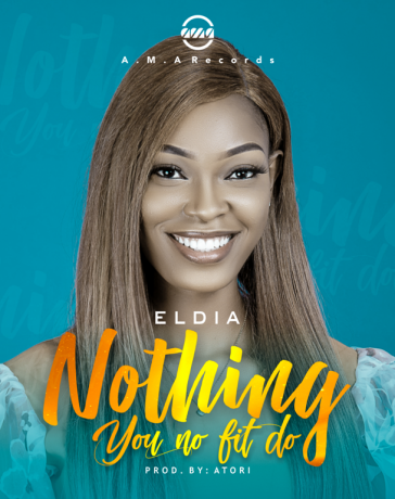 ELdia Nothing You No Fit Do Mp3 Dwnload