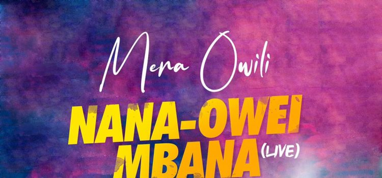 Mera Owili Nana Owei Mbana Video