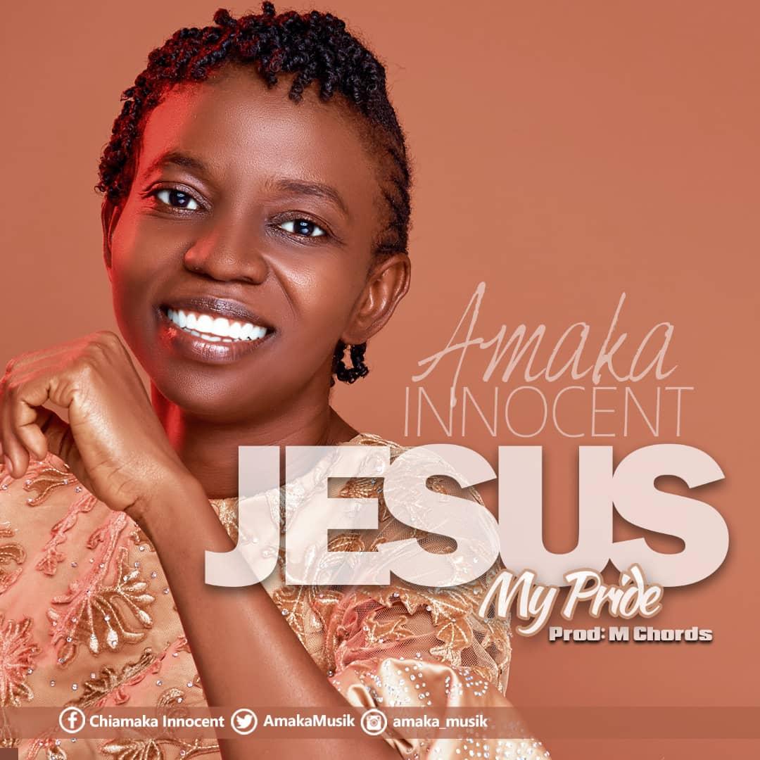 Amaka Innocent Jesus My Pride Mp3