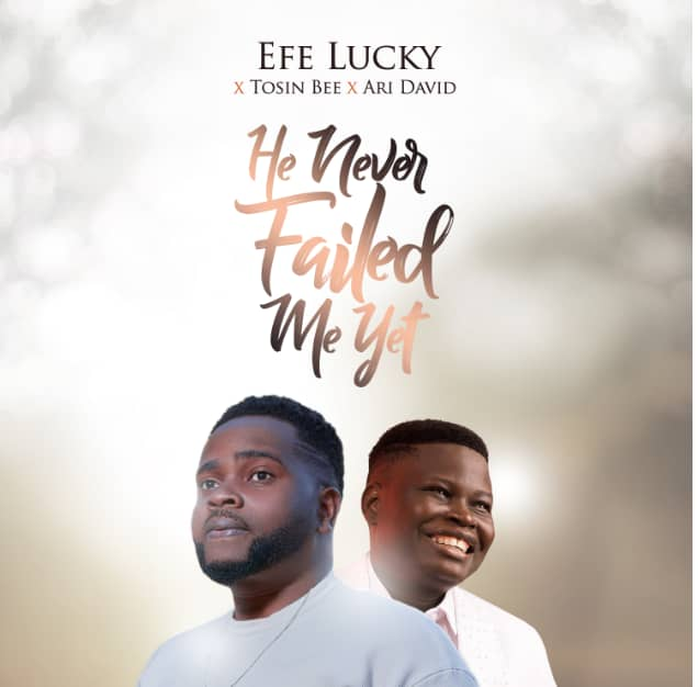 He Never FAil Me Yet by Efe Lucky