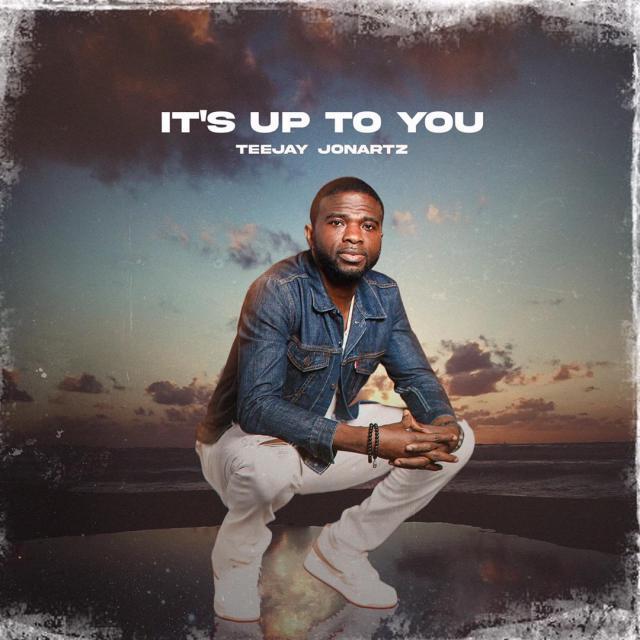 Teejay Jonartz It's Up to You