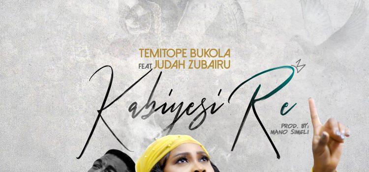 KABIYESI RE - Temitope Bukola ft Judah Zubairu