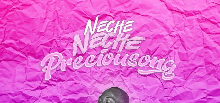 Preciousong NEche neche mp3