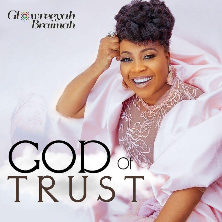Glowreeyah Braimah God of Trust Mp3