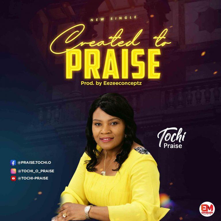 Tochi Praise Created to Praise